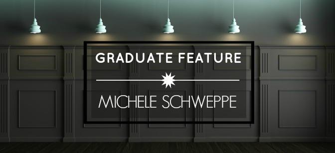 Graduate Feature: Michele Schweppe