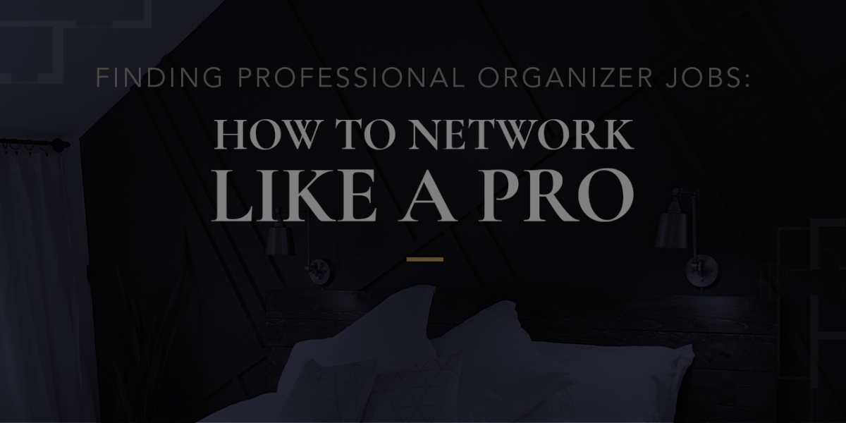 Finding Professional Organizer Jobs: How to Network Like a Pro